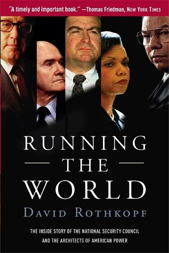 Running the World: The Inside Story of the National Security Council and the Architects of American Power (Paperback)