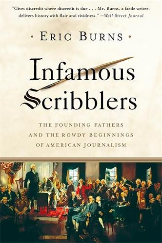 Infamous Scribblers: The Founding Fathers and the Rowdy Beginnings of American Journalism (Paperback)