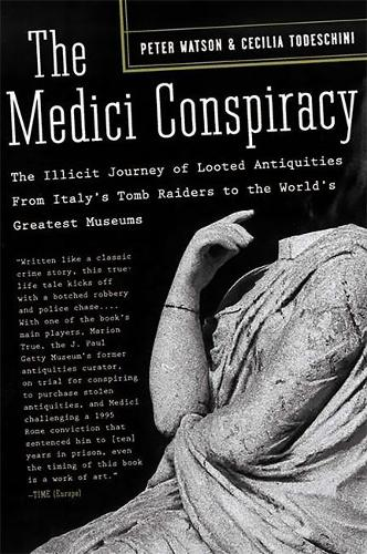 The Medici Conspiracy: The Illicit Journey of Looted Antiquities-- From Italy's Tomb Raiders to the World's Greatest Museums (Paperback)