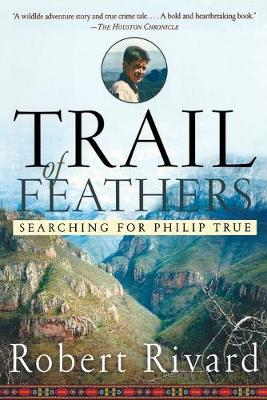 Trail Of Feathers: Searching for Philip True (Paperback)