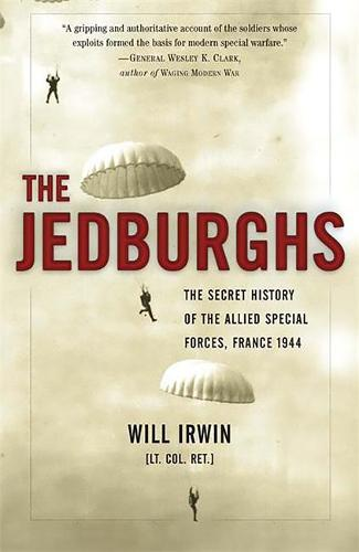 The Jedburghs: The Secret History of the Allied Special Forces, France 1944 (Paperback)