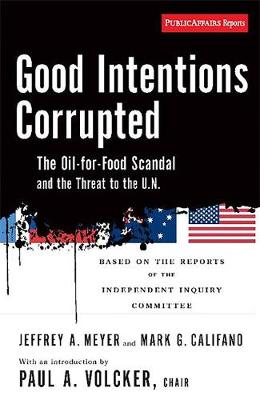 Good Intentions Corrupted: The Oil for Food Scandal and the Threat to the UN (Paperback)