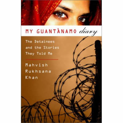 My Guantanamo Diary: The Detainees and the Stories They Told Me (Hardback)