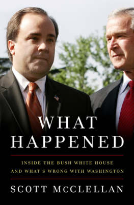 What Happened: Inside the Bush White House and Washington's Culture of Deception (Hardback)