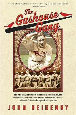 The Gashouse Gang: How Dizzy Dean, Leo Durocher, Branch Rickey, Pepper Martin, and Their Colorful, Come-from-Behind Ball Club Won the World Series, and America's Heart, During the Great Depression (Paperback)