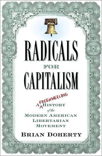 Radicals for Capitalism: A Freewheeling History of the Modern American Libertarian Movement (Paperback)