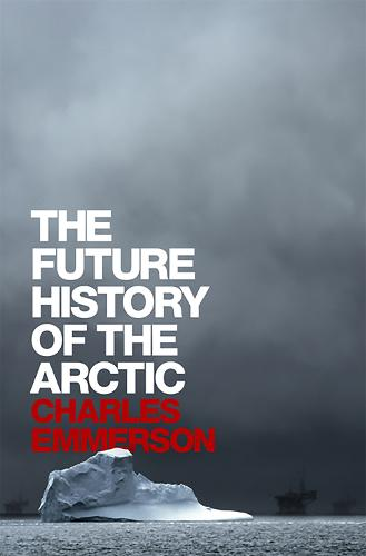 The Future History of the Arctic (Hardback)