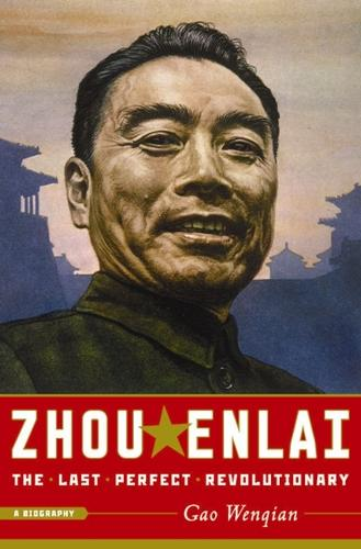 Zhou Enlai: The Last Perfect Revolutionary (Paperback)