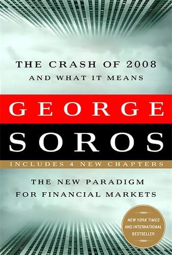 The Crash of 2008 and What it Means: The New Paradigm for Financial Markets (Paperback)