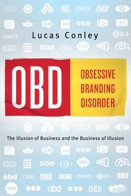 OBD: Obsessive Branding Disorder: The Illusion of Business and the Business of Illusion (Paperback)