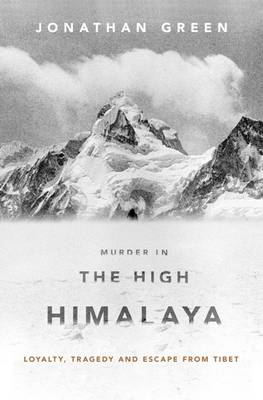 Murder in the High Himalaya: Loyalty, Tragedy, and Escape from Tibet (Hardback)