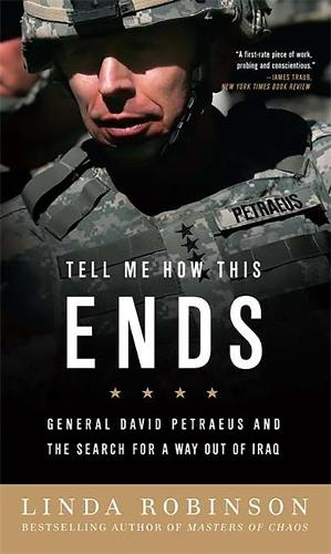 Tell Me How This Ends: General David Petraeus and the Search for a Way Out of Iraq (Paperback)