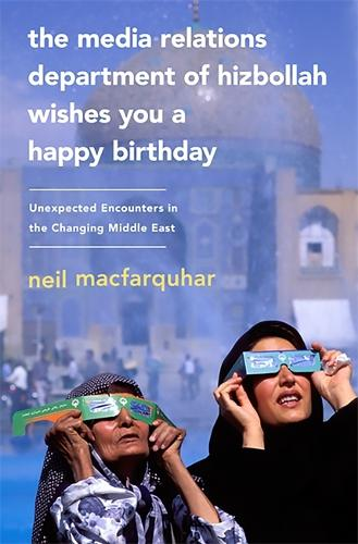 The Media Relations Department of Hizbollah Wishes You a Happy Birthday: Unexpected Encounters in the Changing Middle East (Paperback)
