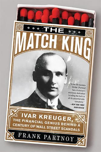 The Match King: Ivar Kreuger, The Financial Genius Behind a Century of Wall Street Scandals (Paperback)