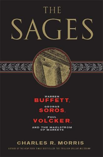 The Sages: Warren Buffett, George Soros, Paul Volcker, and the Maelstrom of Markets (Paperback)