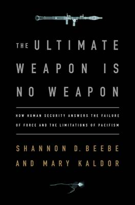The Ultimate Weapon is No Weapon: Human Security and the New Rules of War and Peace (Hardback)