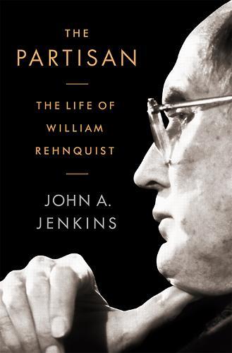 The Partisan: The Life of William Rehnquist (Hardback)