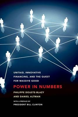 Power in Numbers: UNITAID, Innovative Financing, and the Quest for Massive Good (Paperback)