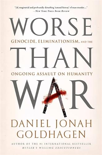 Worse Than War: Genocide, Eliminationism, and the Ongoing Assault on Humanity (Paperback)