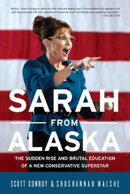 Sarah from Alaska: The Sudden Rise and Brutal Education of a New Conservative Superstar (Paperback)