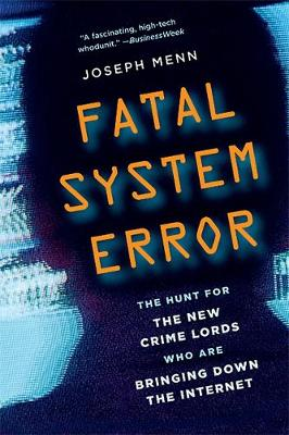 Fatal System Error: The Hunt for the New Crime Lords Who Are Bringing Down the Internet (Paperback)