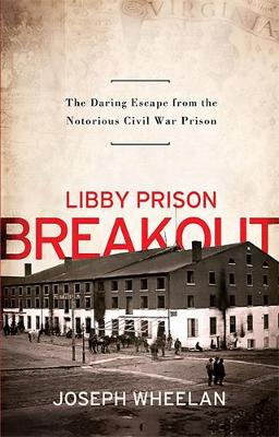 Libby Prison Breakout: The Daring Escape from the Notorious Civil War Prison (Paperback)