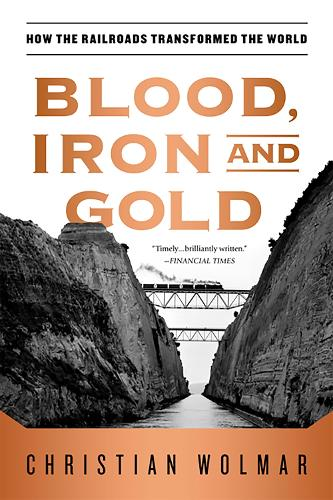 Blood, Iron, and Gold: How the Railroads Transformed the World (Paperback)