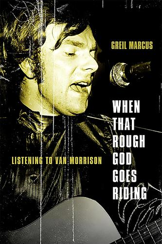 When That Rough God Goes Riding: Listening to Van Morrison (Paperback)
