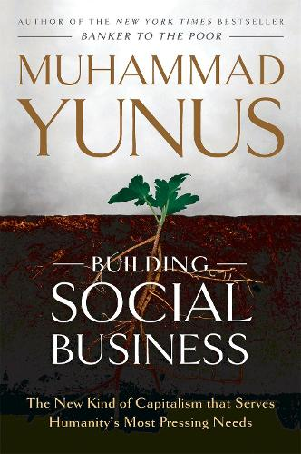 Building Social Business: The New Kind of Capitalism that Serves Humanity's Most Pressing Needs (Paperback)
