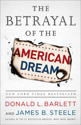 The Betrayal of the American Dream: What Went Wrong (Hardback)