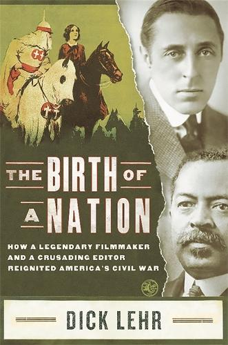 The Birth of a Nation: How a Legendary Filmmaker and a Crusading Editor Reignited America's Civil War (Hardback)