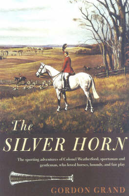 The Silver Horn: And Other Sporting Tales of John Weatherford (Hardback)