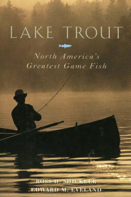 Lake Trout: North America's Greatest Game Fish (Hardback)