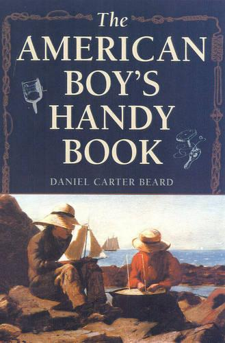 The American Boy's Handy Book: What to Do and How to Do It (Paperback)