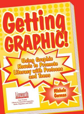 Getting Graphic!: Using Graphic Novels to Promote Literacy with Preteens and Teens (Paperback)