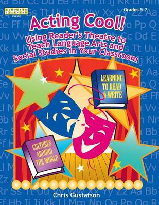 Acting Cool! Using Reader's Theatre to Teach Language Arts and Social Studies in Your Classroom (Paperback)