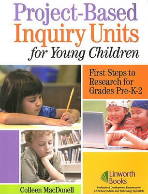 Project-Based Inquiry Units for Young Children: First Steps to Research for Grades Pre-K-2 (Paperback)