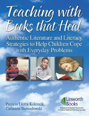 Teaching with Books that Heal: Authentic Literature and Literacy Strategies to Help Children Cope with Everyday Problems (Paperback)