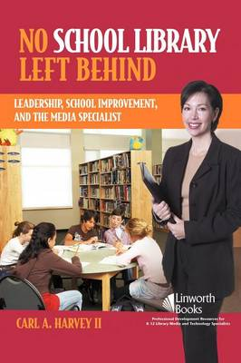 No School Library Left Behind: Leadership, School Improvement, and the Media Specialist (Paperback)