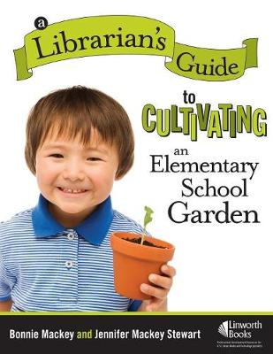 A Librarian's Guide to Cultivating an Elementary School Garden (Paperback)