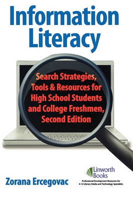 Information Literacy: Search Strategies, Tools & Resources for High School Students and College Freshmen, 2nd Edition (Paperback)