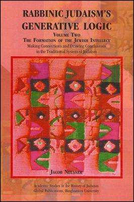 Rabbinic Judaism's Generative Logic, Volume One: The Making of the Mind of Judaism (Paperback)
