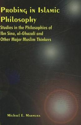 Probing in Islamic Philosophy: Studies in the Philosophies of Ibn Sina, al-Ghazali, and Other Major Muslim Thinkers (Paperback)