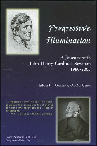 Progressive Illumination: A Journey with John Henry Cardinal Newman, 1980-2005 (Paperback)