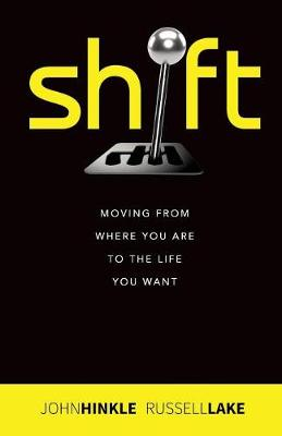 Shift: Moving from where you are to the life you want (Paperback)