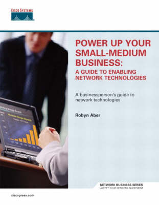 Power Up Your Small-Medium Business: A Guide to Enabling Network Technologies (Hardback)