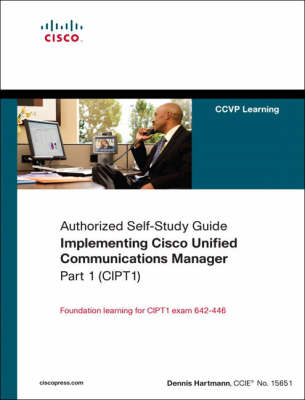 Implementing Cisco Unified Communications Manager: (CIPT1) (authorized Self-study Guide) Part 1 (Hardback)