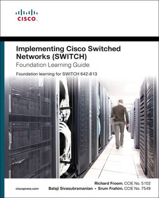 Implementing Cisco IP Switched Networks (SWITCH) Foundation Learning Guide: Foundation learning for SWITCH 642-813 (Hardback)