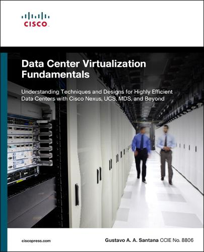Data Center Virtualization Fundamentals: Understanding Techniques and Designs for Highly Efficient Data Centers with Cisco Nexus, UCS, MDS, and Beyond (Paperback)