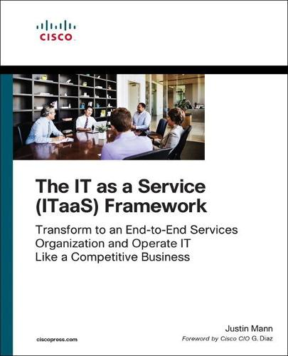 Cover The IT as a Service  Framework: Transform to an End-to-End Services Organization and Operate IT like a Competitive Business (Paperback)